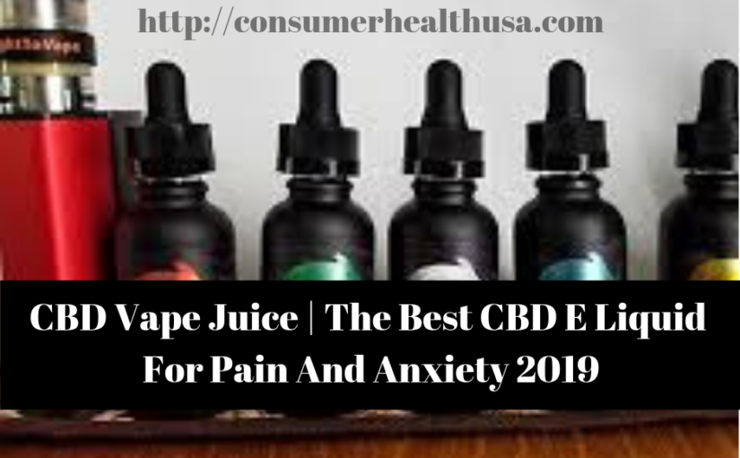 CBD Vape Juice | The Best CBD vape Juice And E Liquid For Pain 2019